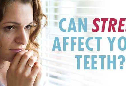Can Stress Affect Your Teeth?